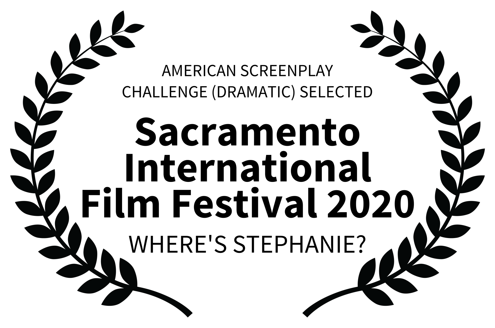 AMERICAN SCREENPLAY CHALLENGE DRAMATIC SELECTED - Sacramento International Film Festival 2020 - WHERES STEPHANIE